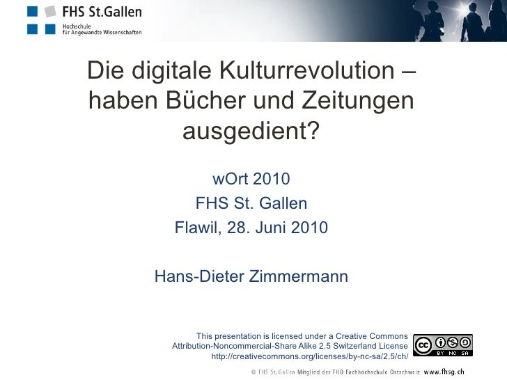 Die digitale Kulturrevolution – haben Bücher und Zeitungen          ausgedient?              wOrt 2010            FHS St. ...
