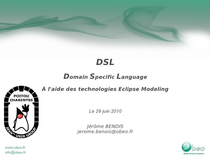 DSL        Domain Specific Language À l'aide des technologies Eclipse Modeling                   Le 29 juin 2010          ...