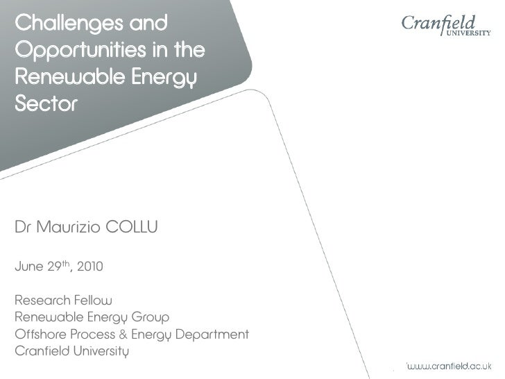 Challenges and Opportunities in the Renewable Energy Sector     Dr Maurizio COLLU  June 29th, 2010  Research Fellow Renewa...
