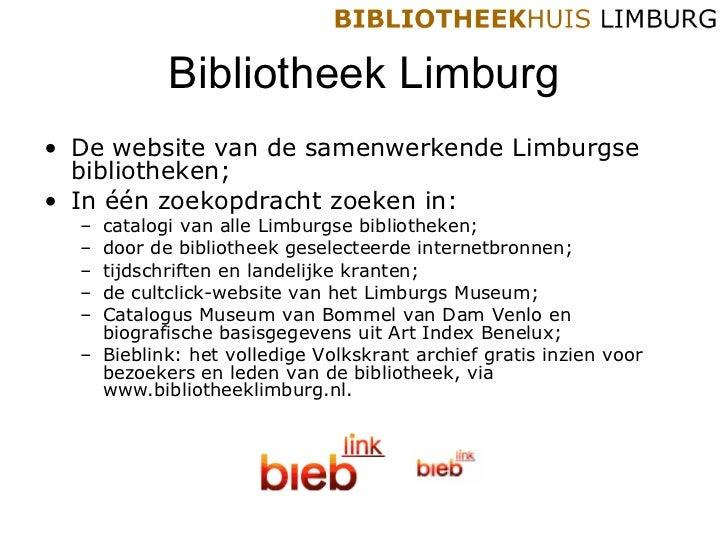 Bibliotheek Limburg <ul><li>De website van de samenwerkende Limburgse bibliotheken; </li></ul><ul><li>In één zoekopdracht ...