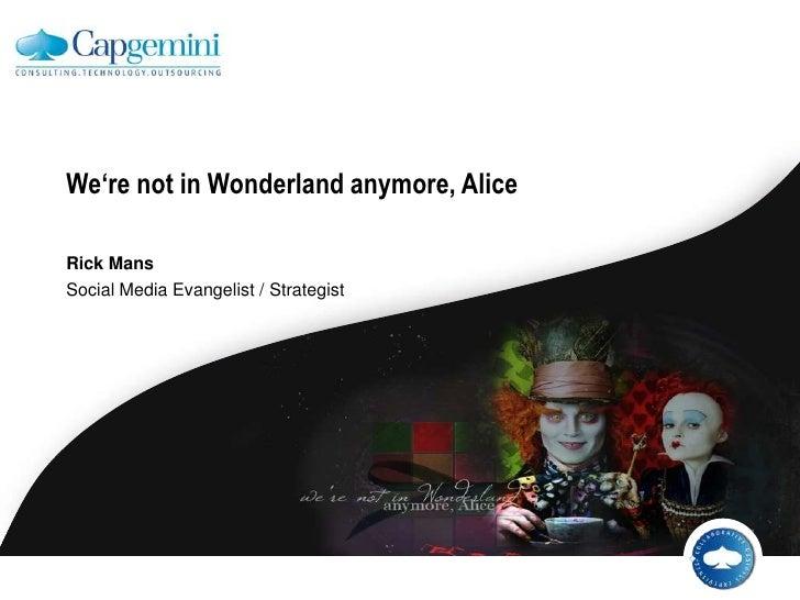 We're not in Wonderlandanymore, Alice<br />Rick Mans<br />Social Media Evangelist / Strategist<br />