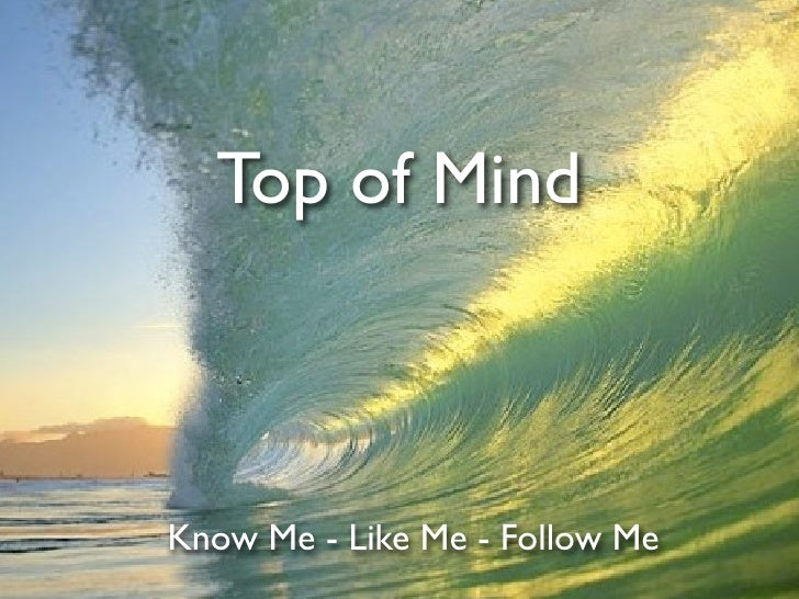 Top of Mind    Know Me - Like Me - Follow Me