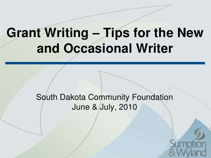 Grant Writing – Tips for the New and Occasional Writer<br />South Dakota Community Foundation<br />June & July, 2010<br />