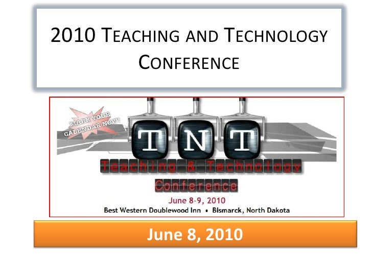2010 Teaching and Technology Conference <br />June 8, 2010<br />