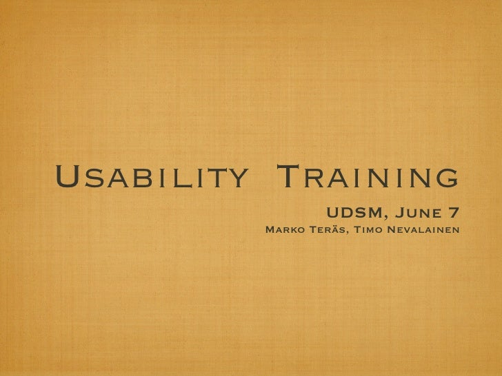 Usability Training                  UDSM, June 7          Marko Teräs, Timo Nevalainen