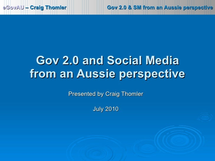 Presented by Craig Thomler July 2010 Gov 2.0 and Social Media from an Aussie perspective