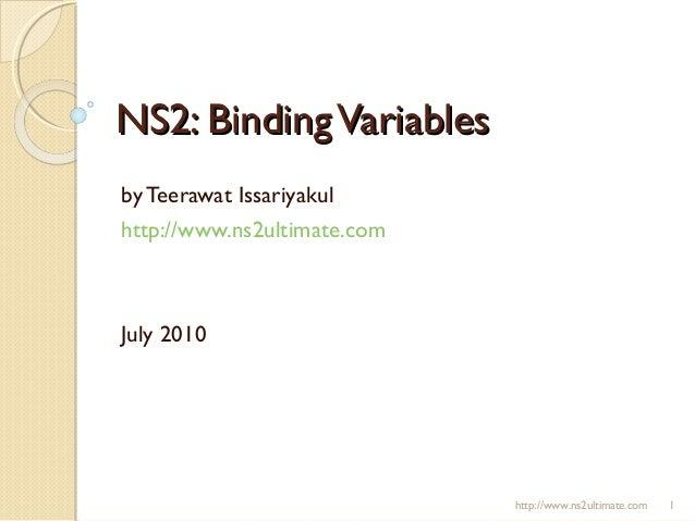 NS2: BindingVariablesNS2: BindingVariables by Teerawat Issariyakul http://www.ns2ultimate.com July 2010 http://www.ns2ulti...