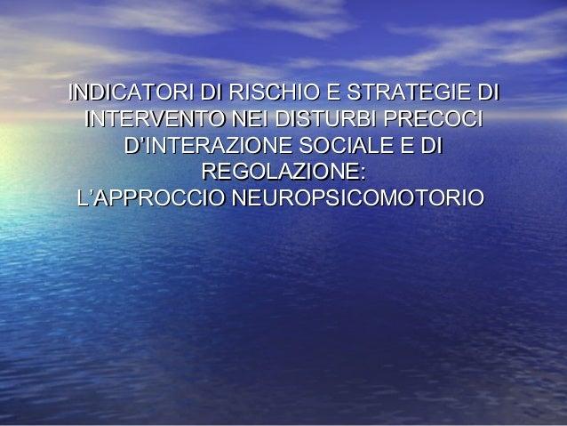 INDICATORI DI RISCHIO E STRATEGIE DIINDICATORI DI RISCHIO E STRATEGIE DI INTERVENTO NEI DISTURBI PRECOCIINTERVENTO NEI DIS...