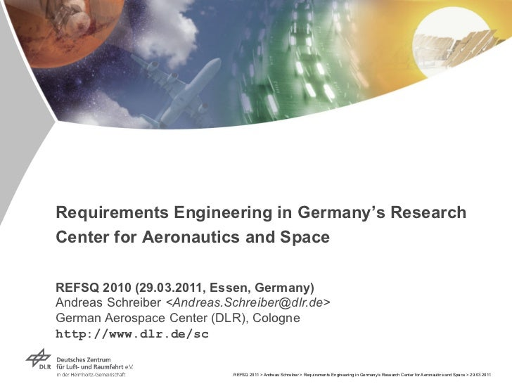 Requirements Engineering in Germany's ResearchCenter for Aeronautics and SpaceREFSQ 2010 (29.03.2011, Essen, Germany)Andre...