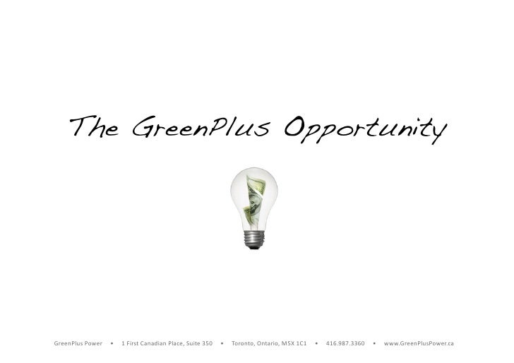 The GreenPlus Opportunity!     GreenPlusPower•1FirstCanadianPlace,Suite350•Toronto,Ontario,M5X...