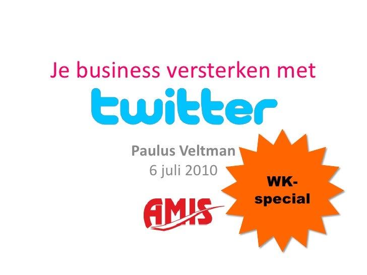 Je business versterken met<br />WK-special<br />Paulus Veltman6 juli 2010<br />
