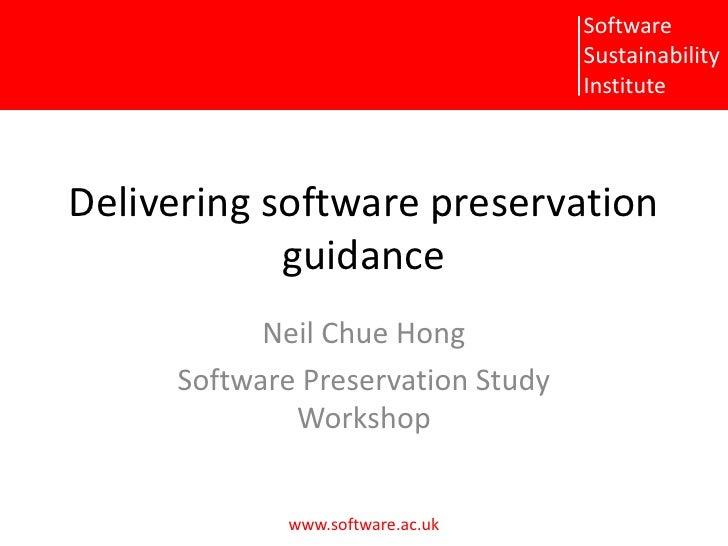 Delivering software preservation guidance<br />Neil Chue Hong<br />Software Preservation Study Workshop<br />