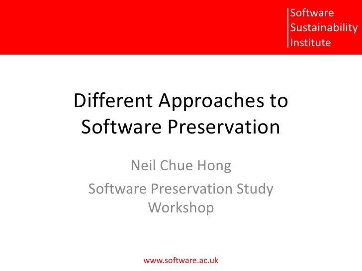 Different Approaches to Software Preservation<br />Neil Chue Hong<br />Software Preservation Study Workshop<br />