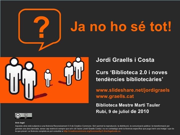 Jordi Graells i Costa Curs 'Biblioteca 2.0 i noves  tendències bibliotecàries' www.slideshare.net/jordigraels  www.graells...