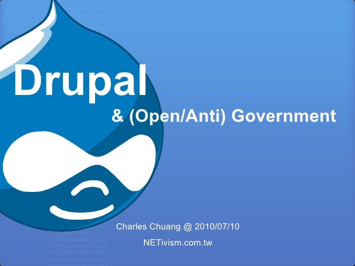 Drupal     & (Open/Anti) Government         Charles Chuang @ 2010/07/10          NETivism.com.tw