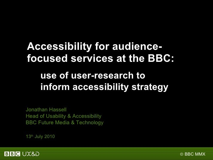 Accessibility for audience-focused services at the BBC: Jonathan Hassell Head of Usability & Accessibility BBC Future Medi...