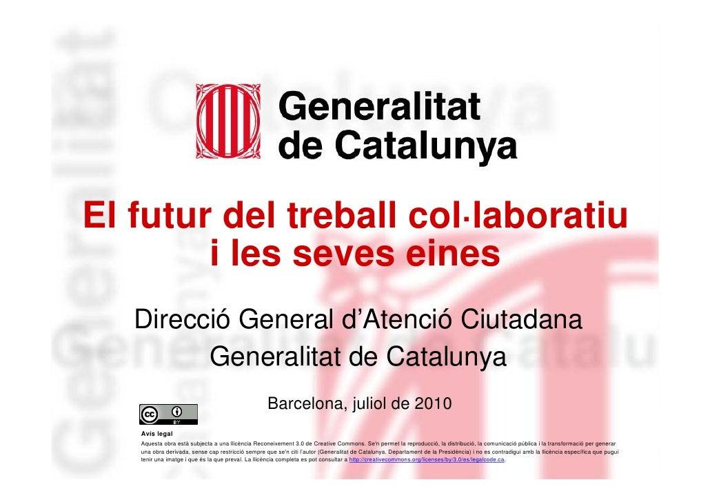 El futur del treball col·laboratiu             i les seves eines        Direcció General d'Atenció Ciutadana              ...