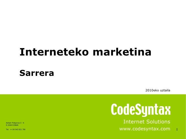1 Internet Solutions www.codesyntax.com Interneteko marketina Sarrera 2010eko uztaila
