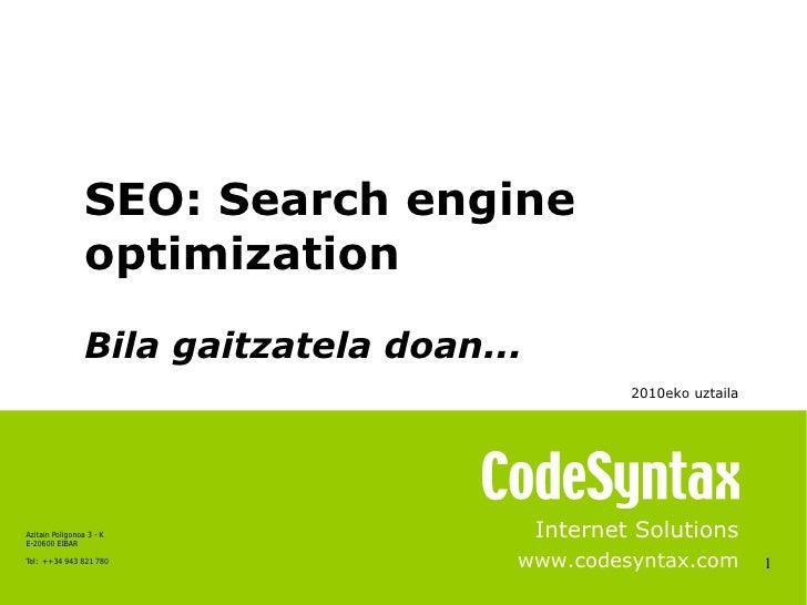 1 Internet Solutions www.codesyntax.com SEO: Search engine optimization Bila gaitzatela doan... 2010eko uztaila