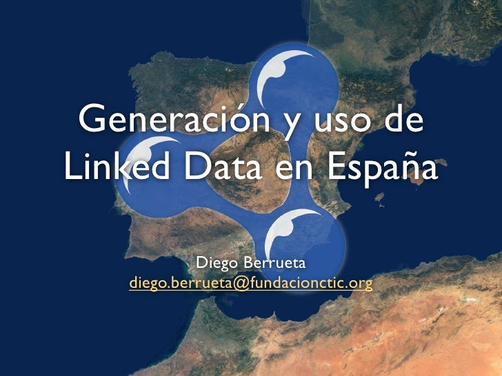 Generación y uso de Linked Data en España              Diego Berrueta    diego.berrueta@fundacionctic.org