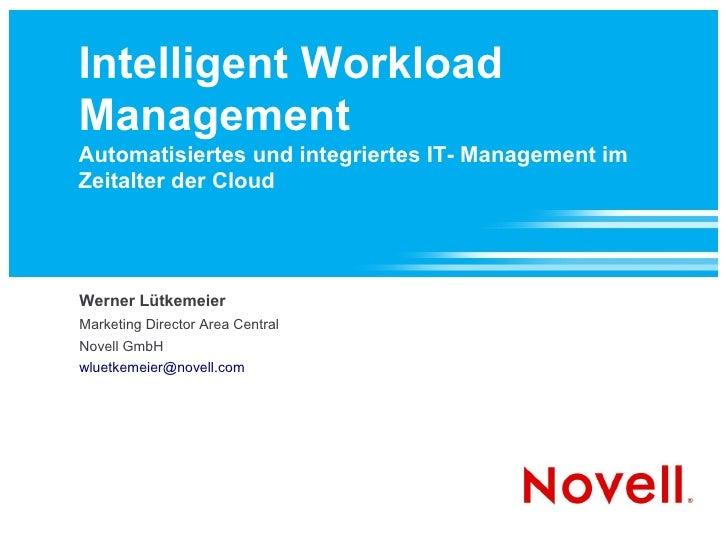 Intelligent Workload Management Automatisiertes und integriertes IT- Management im Zeitalter der Cloud     Werner Lütkemei...