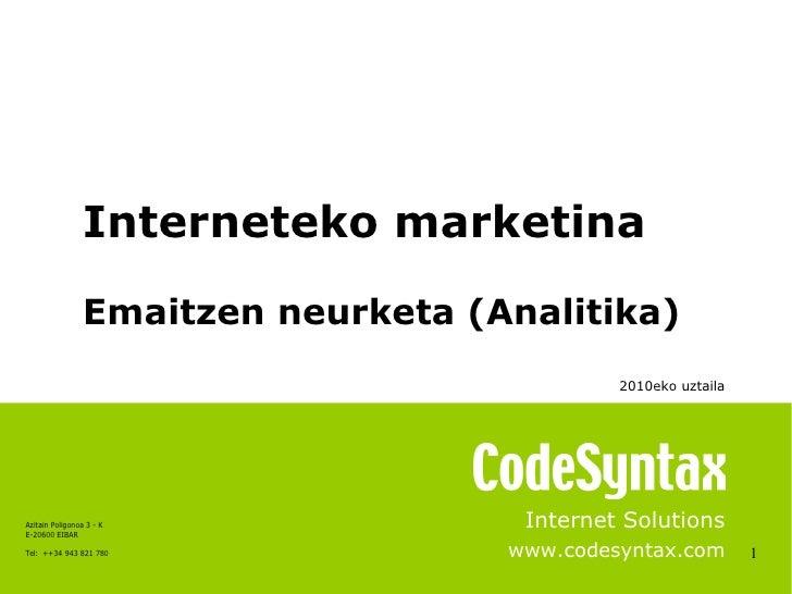 1 Internet Solutions www.codesyntax.com Interneteko marketina Emaitzen neurketa (Analitika) 2010eko uztaila