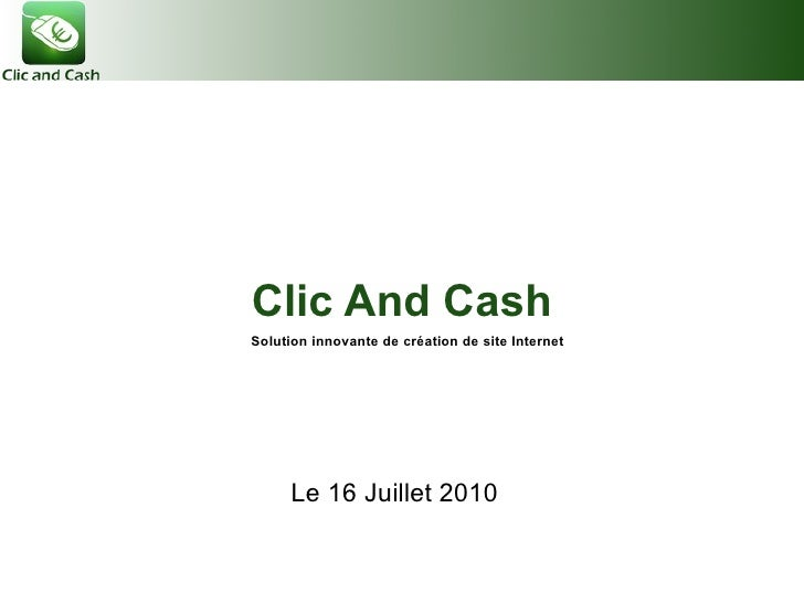 Clic And Cash Le 16 Juillet 2010 Solution innovante de création de site Internet