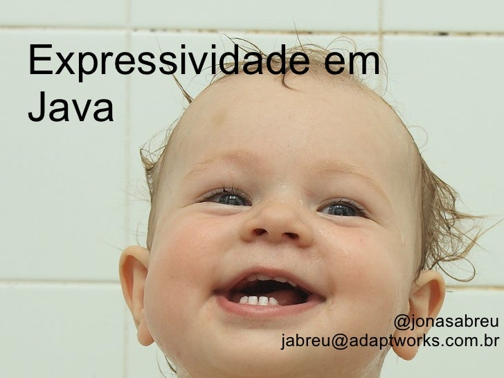 @jonasabreu [email_address] Expressividade em Java
