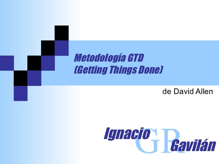 Metodología GTD (Getting Things Done) de David Allen GR Ignacio Gavilán