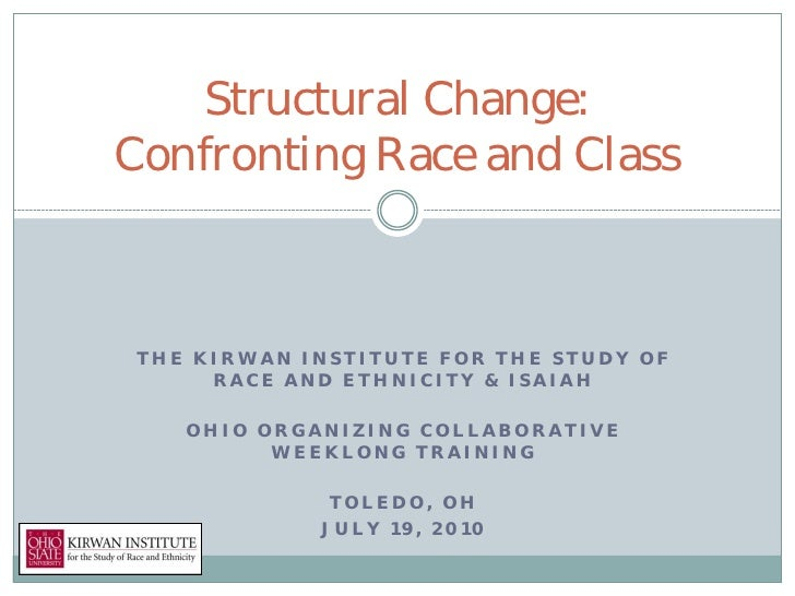Structural Change:Confronting Race and Class THE KIRWAN INSTITUTE FOR THE STUDY OF      RACE AND ETHNICITY & ISAIAH    OHI...