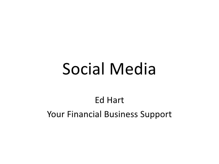 Social Media<br />Ed Hart<br />Your Financial Business Support<br />