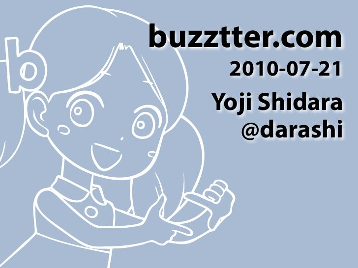 buzztter.com      2010-07-21    Yoji Shidara      @darashi
