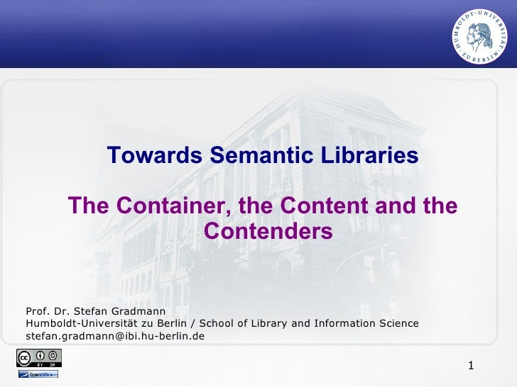 Towards Semantic Libraries The Container, the Content and the Contenders Prof. Dr. Stefan Gradmann Humboldt-Universität zu...