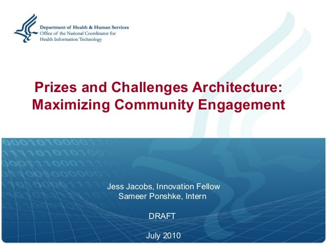 Prizes and Challenges Architecture:Maximizing Community Engagement          Jess Jacobs, Innovation Fellow             Sam...