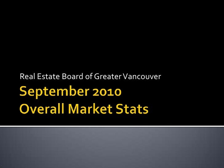 September 2010Overall Market Stats<br />Real Estate Board of Greater Vancouver<br />