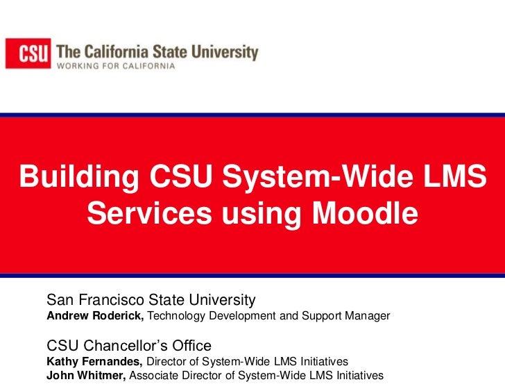 Building CSU System-Wide LMS Services using Moodle<br />San Francisco State University<br />Andrew Roderick, Technology De...