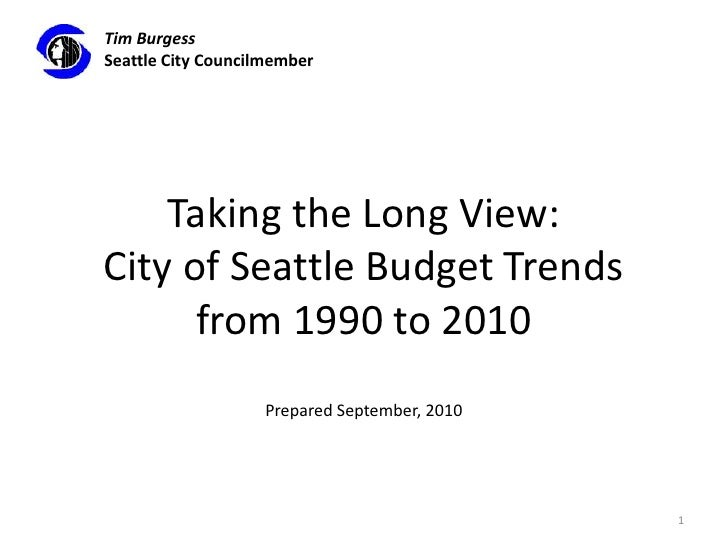 Taking the Long View:City of Seattle Budget Trendsfrom 1990 to 2010Prepared September, 2010<br />1<br />Tim Burgess<br />S...