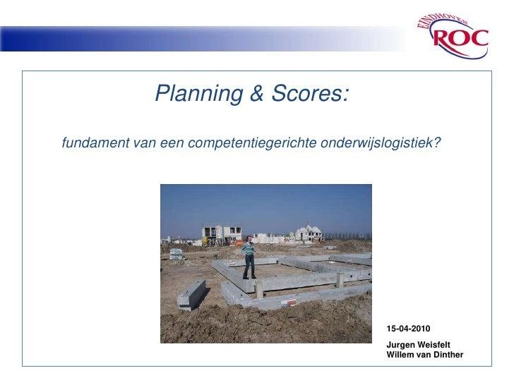 Planning & Scores: Fundament van een competentiegerichte onderwijslogistiek?<br />15-04-2010<br />JurgenWeisfelt<br />Will...