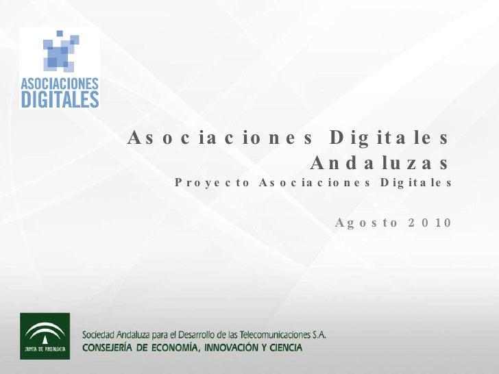 Asociaciones Digitales Andaluzas Proyecto Asociaciones Digitales Agosto 2010
