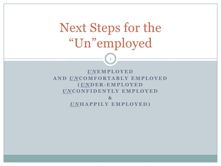 Unemployed <br />and Uncomfortably Employed<br />(Under-Employed<br />unconfidently Employed<br />&<br />unhappily Employe...