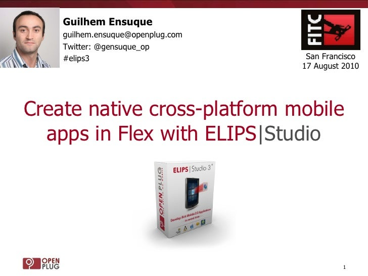 Create native cross-platform mobile apps in Flex with ELIPS |Studio Guilhem Ensuque [email_address] Twitter: @gensuque_op ...