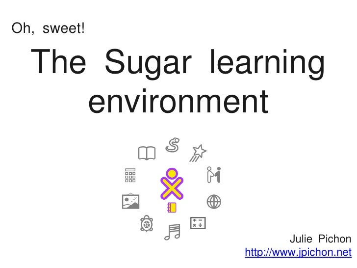 Oh, sweet!  The Sugar learning     environment                        Julie Pichon               http://www.jpichon.net
