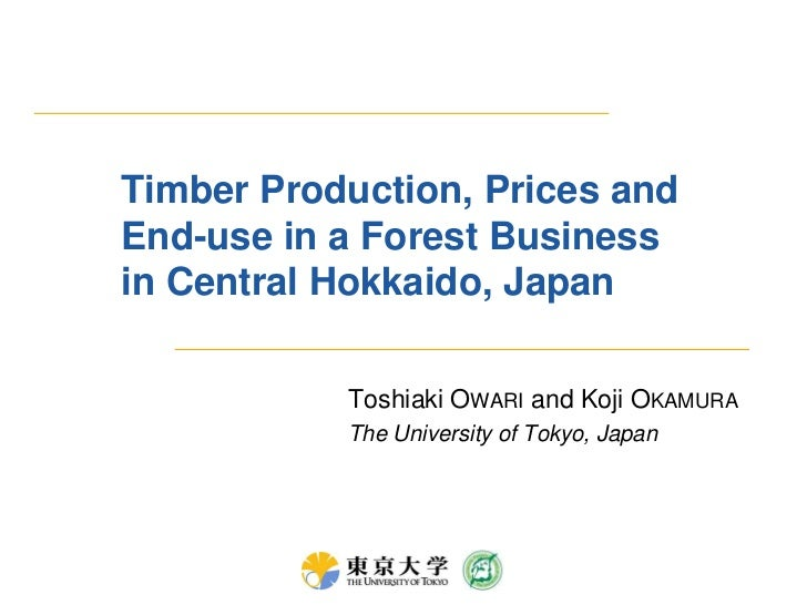 Timber Production, Prices and End-use in a Forest Business in Central Hokkaido, Japan<br />Toshiaki Owari and Koji Okamura...