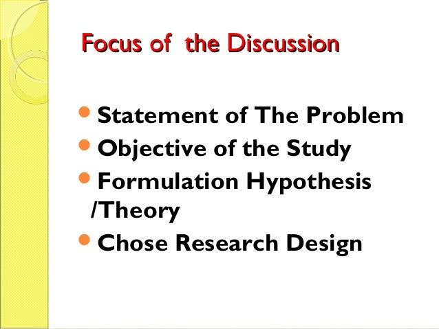 Focus of the DiscussionFocus of the Discussion Statement of The Problem Objective of the Study Formulation Hypothesis /...