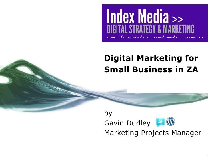 Digital Marketing for<br />Small Business in ZA<br />by<br />Gavin Dudley<br />Marketing Projects Manager<br />