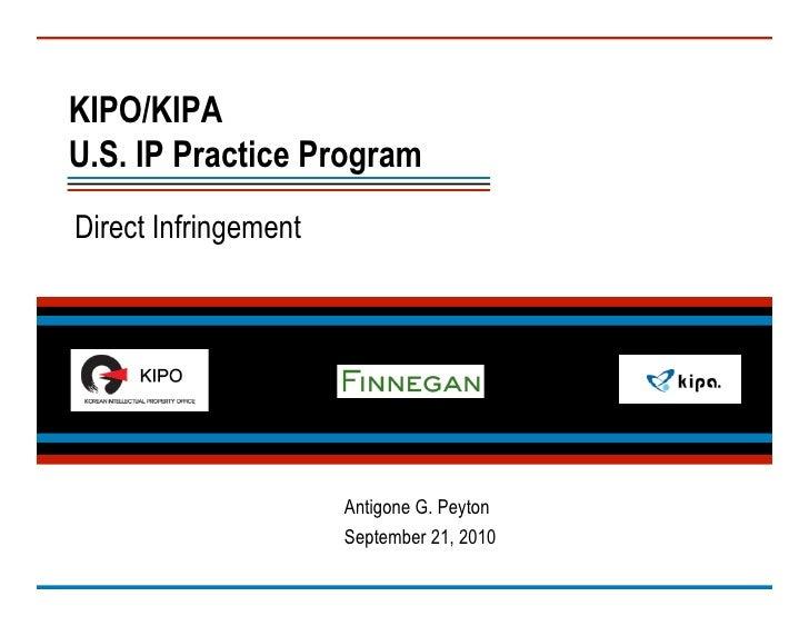 KIPO/KIPAU.S. IP Practice ProgramDirect Infringement                      Antigone G. Peyton                      Septembe...