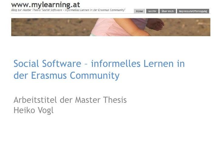 Social Software – informelles Lernen in der Erasmus Community Arbeitstitel der Master Thesis Heiko Vogl