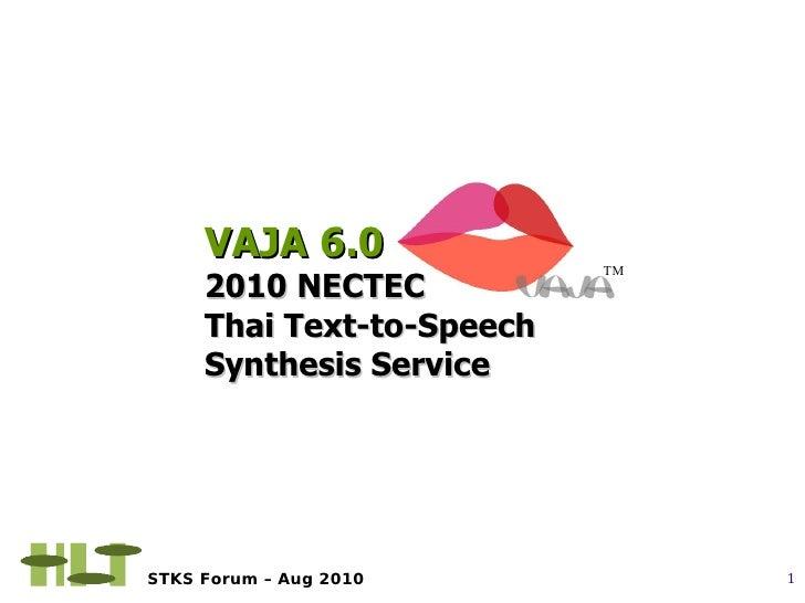 VAJA 6.0              TM      2010 NECTEC      Thai Text-to-Speech      Synthesis Service     STKS Forum – Aug 2010       ...