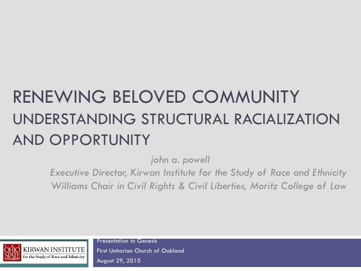 RENEWING BELOVED COMMUNITYUNDERSTANDING STRUCTURAL RACIALIZATIONAND OPPORTUNITY                            john a. powell ...