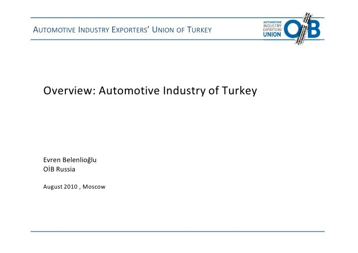 AUTOMOTIVE INDUSTRY EXPORTERS' UNION OF TURKEY       Overview: Automotive Industry of Turkey       Evren Belenlioğlu   OİB...